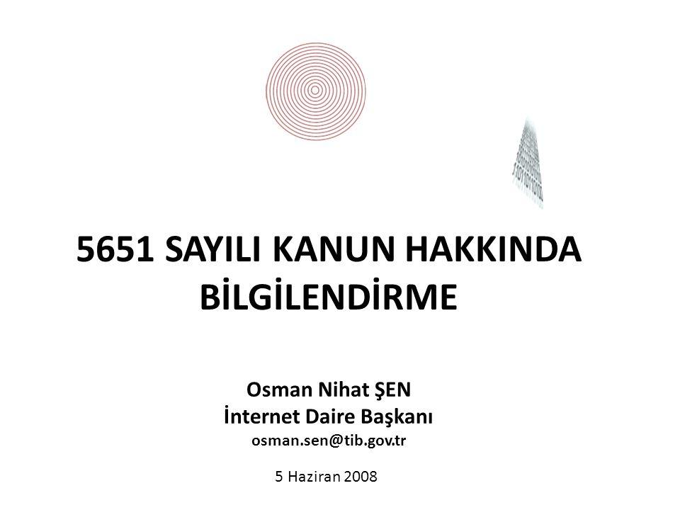 Osman Nihat ŞEN İnternet Daire Başkanı osman.sen@tib.gov.tr 5651 SAYILI KANUN HAKKINDA BİLGİLENDİRME 5 Haziran 2008