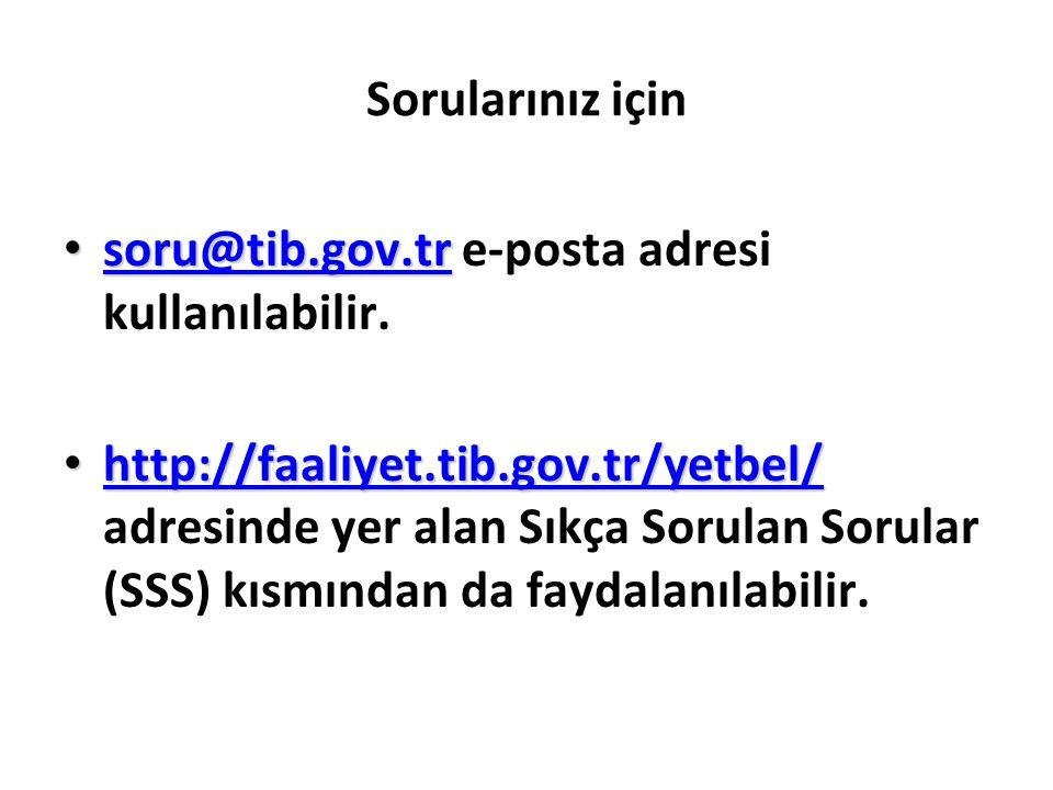 Sorularınız için • soru@tib.gov.tr • soru@tib.gov.tr e-posta adresi kullanılabilir. soru@tib.gov.tr • http://faaliyet.tib.gov.tr/yetbel/ • http://faal