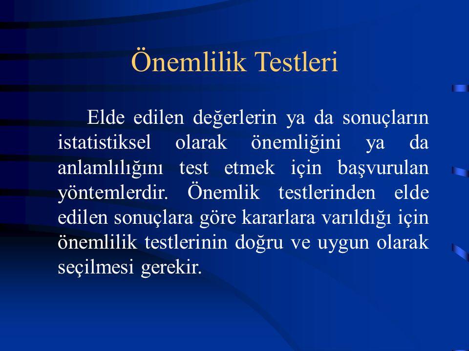 Önemlilik Testleri Elde edilen değerlerin ya da sonuçların istatistiksel olarak önemliğini ya da anlamlılığını test etmek için başvurulan yöntemlerdir