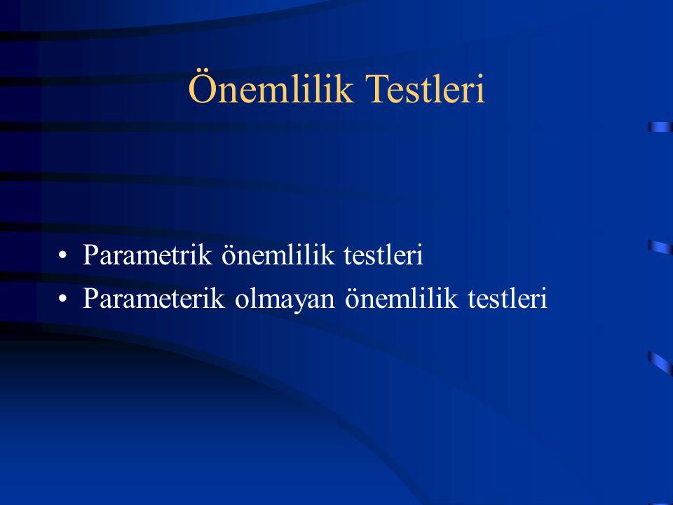 Önemlilik Testleri •Parametrik önemlilik testleri •Parameterik olmayan önemlilik testleri