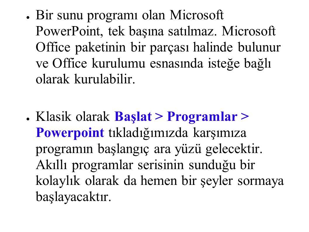 ● Bir sunu programı olan Microsoft PowerPoint, tek başına satılmaz. Microsoft Office paketinin bir parçası halinde bulunur ve Office kurulumu esnasınd