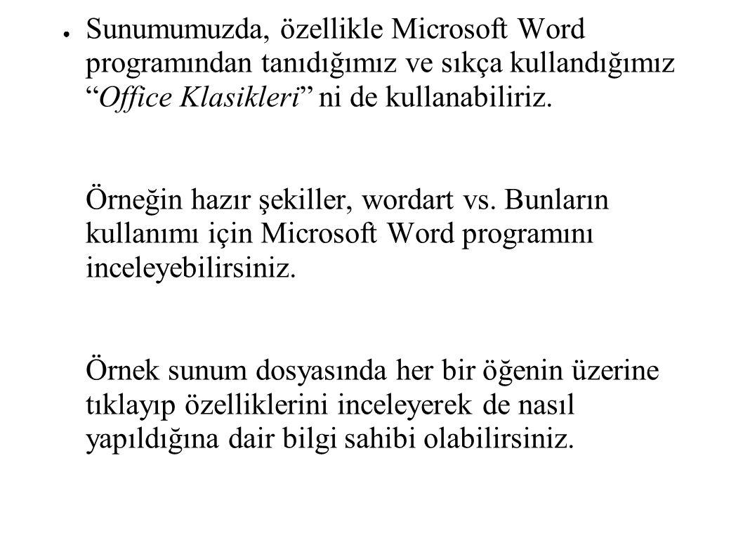 """● Sunumumuzda, özellikle Microsoft Word programından tanıdığımız ve sıkça kullandığımız """"Office Klasikleri"""" ni de kullanabiliriz. Örneğin hazır şekill"""