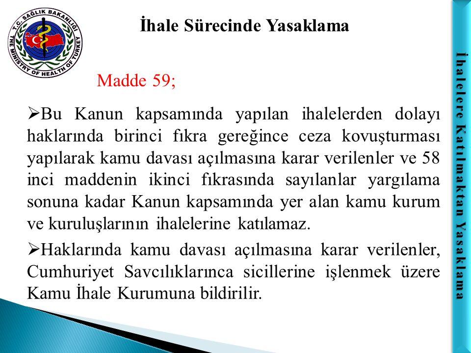 İhalelere Katılmaktan Yasaklama İhale Sürecinde Yasaklama Madde 59;  Bu Kanun kapsamında yapılan ihalelerden dolayı haklarında birinci fıkra gereğinc