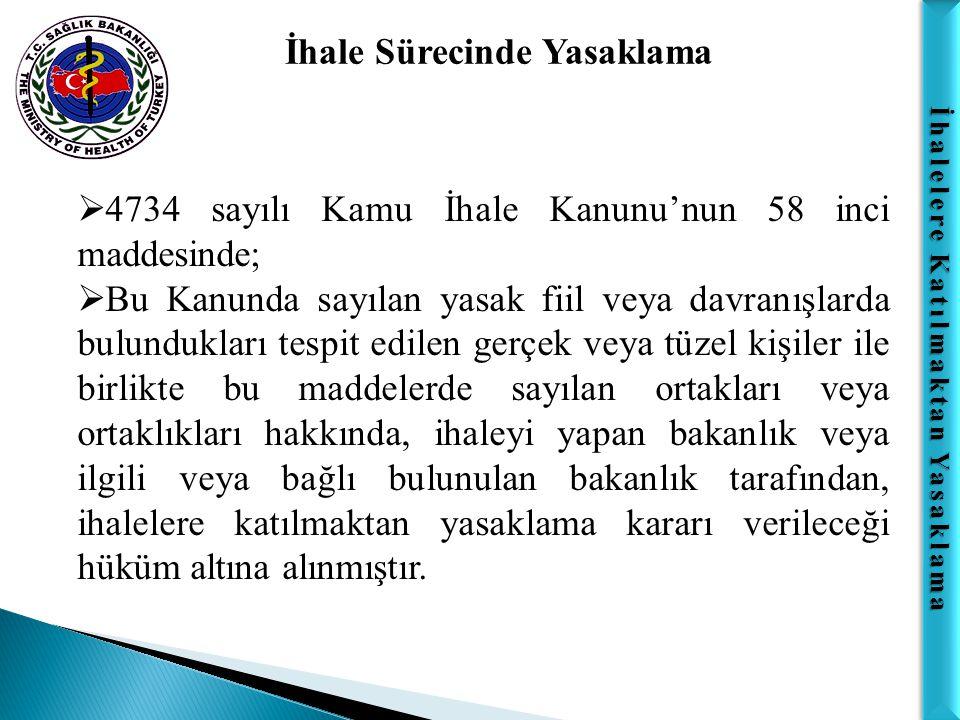 İhalelere Katılmaktan Yasaklama  4734 sayılı Kamu İhale Kanunu'nun 58 inci maddesinde;  Bu Kanunda sayılan yasak fiil veya davranışlarda bulunduklar