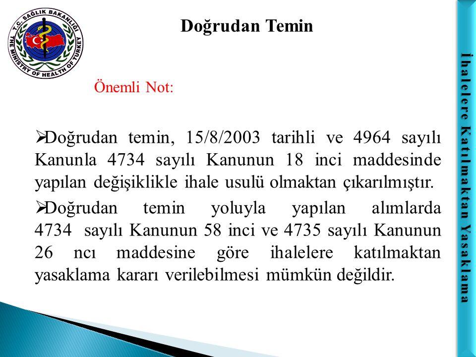 İhalelere Katılmaktan Yasaklama Doğrudan Temin Önemli Not:  Doğrudan temin, 15/8/2003 tarihli ve 4964 sayılı Kanunla 4734 sayılı Kanunun 18 inci madd