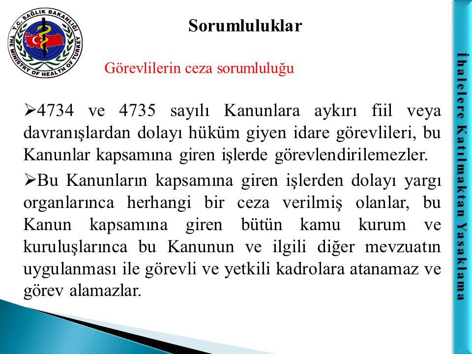 İhalelere Katılmaktan Yasaklama Sorumluluklar Görevlilerin ceza sorumluluğu  4734 ve 4735 sayılı Kanunlara aykırı fiil veya davranışlardan dolayı hük