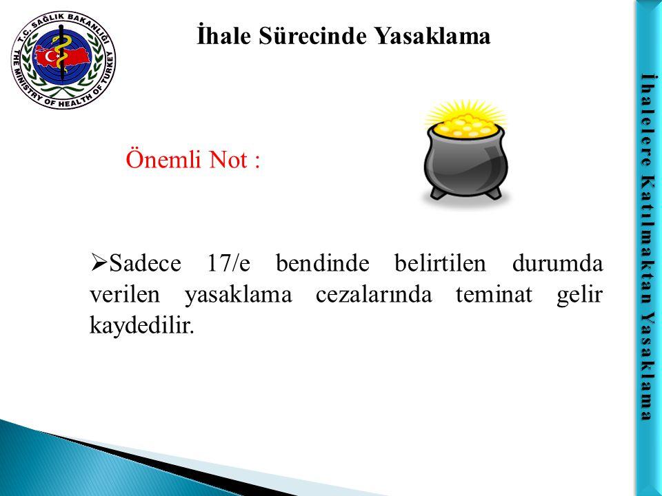 İhalelere Katılmaktan Yasaklama İhale Sürecinde Yasaklama Önemli Not :  Sadece 17/e bendinde belirtilen durumda verilen yasaklama cezalarında teminat