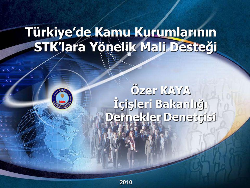 Özer KAYA İçişleri Bakanlığı Dernekler Denetçisi 2010 Türkiye'de Kamu Kurumlarının STK'lara Yönelik Mali Desteği