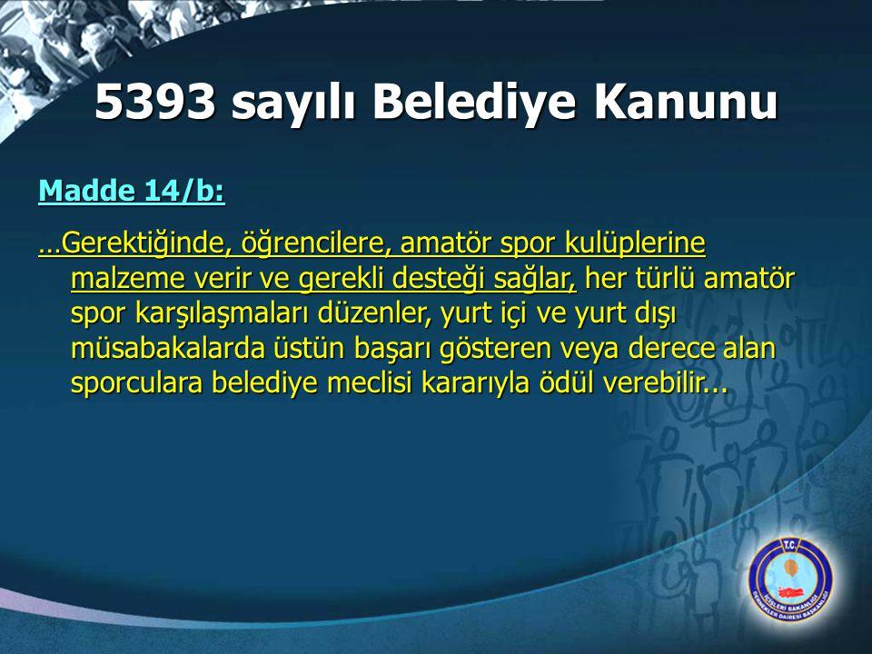 5393 sayılı Belediye Kanunu Madde 14/b: …Gerektiğinde, öğrencilere, amatör spor kulüplerine malzeme verir ve gerekli desteği sağlar, her türlü amatör