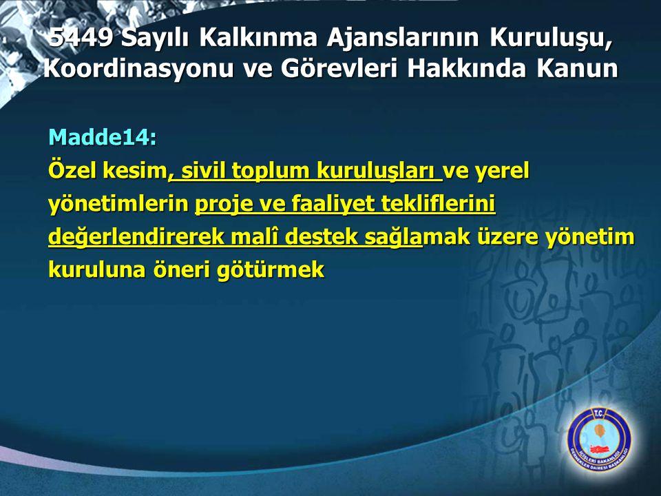 5449 Sayılı Kalkınma Ajanslarının Kuruluşu, Koordinasyonu ve Görevleri Hakkında Kanun Madde14: Özel kesim, sivil toplum kuruluşları ve yerel yönetimle