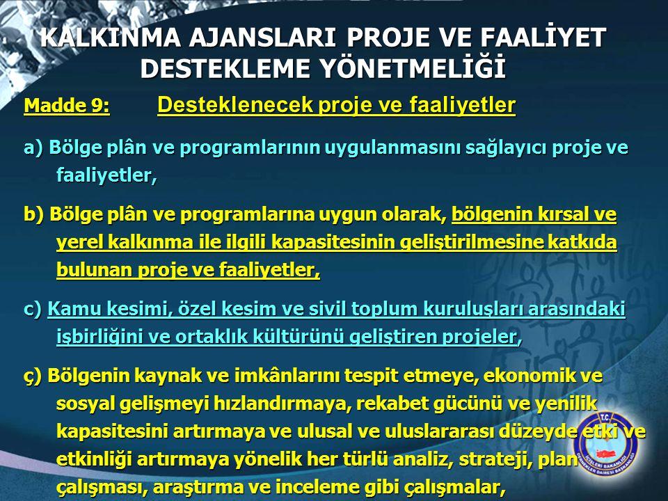 KALKINMA AJANSLARI PROJE VE FAALİYET DESTEKLEME YÖNETMELİĞİ Madde 9: Desteklenecek proje ve faaliyetler a) Bölge plân ve programlarının uygulanmasını