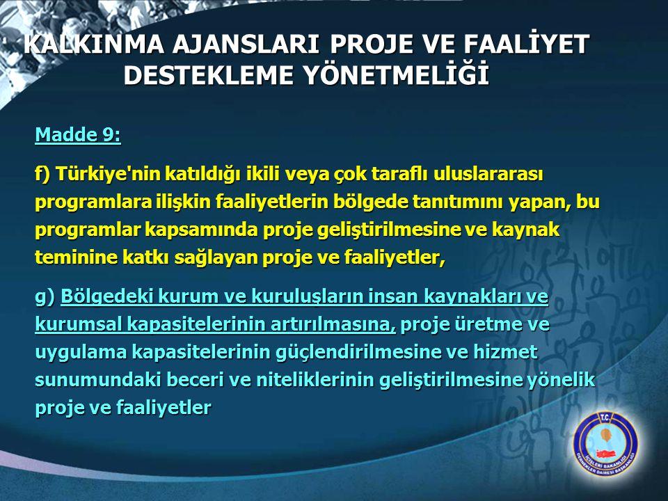 KALKINMA AJANSLARI PROJE VE FAALİYET DESTEKLEME YÖNETMELİĞİ Madde 9: f) Türkiye'nin katıldığı ikili veya çok taraflı uluslararası programlara ilişkin
