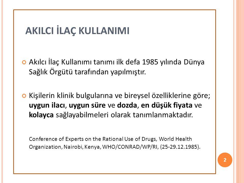 AKILCI İLAÇ KULLANIMI Akılcı İlaç Kullanımı tanımı ilk defa 1985 yılında Dünya Sağlık Örgütü tarafından yapılmıştır. Kişilerin klinik bulgularına ve b