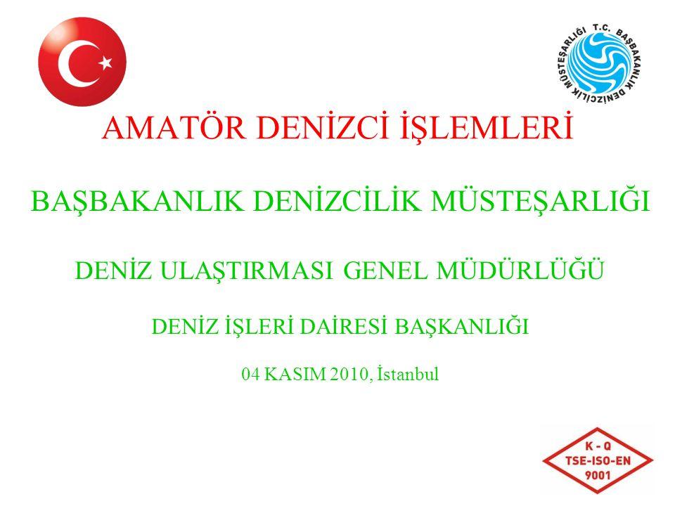 AMATÖR DENİZCİ İŞLEMLERİ BAŞBAKANLIK DENİZCİLİK MÜSTEŞARLIĞI DENİZ ULAŞTIRMASI GENEL MÜDÜRLÜĞÜ DENİZ İŞLERİ DAİRESİ BAŞKANLIĞI 04 KASIM 2010, İstanbul