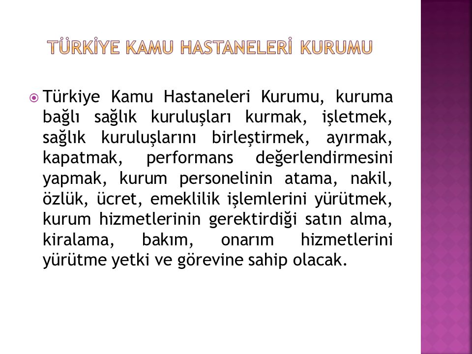  Türkiye Kamu Hastaneleri Kurumu, kuruma bağlı sağlık kuruluşları kurmak, işletmek, sağlık kuruluşlarını birleştirmek, ayırmak, kapatmak, performans