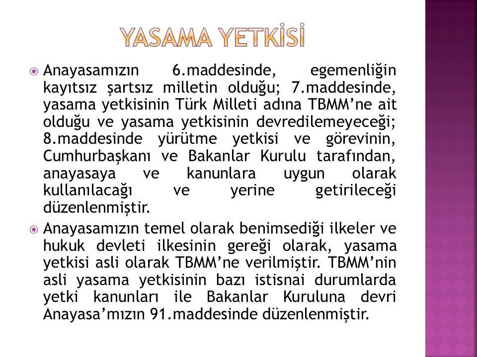  Anayasamızın 6.maddesinde, egemenliğin kayıtsız şartsız milletin olduğu; 7.maddesinde, yasama yetkisinin Türk Milleti adına TBMM'ne ait olduğu ve ya
