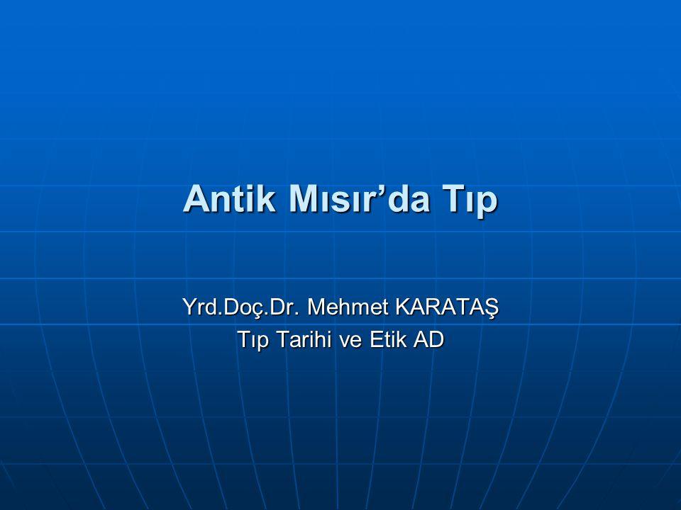 Antik Mısır'da Tıp Yrd.Doç.Dr. Mehmet KARATAŞ Tıp Tarihi ve Etik AD