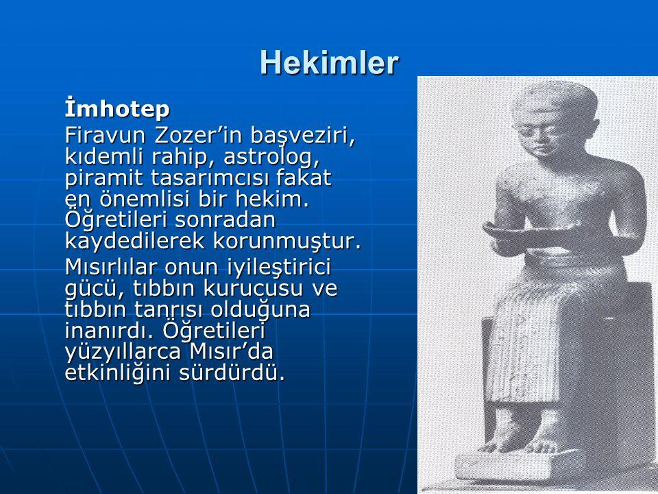 Hekimler İmhotep Firavun Zozer'in başveziri, kıdemli rahip, astrolog, piramit tasarımcısı fakat en önemlisi bir hekim. Öğretileri sonradan kaydedilere