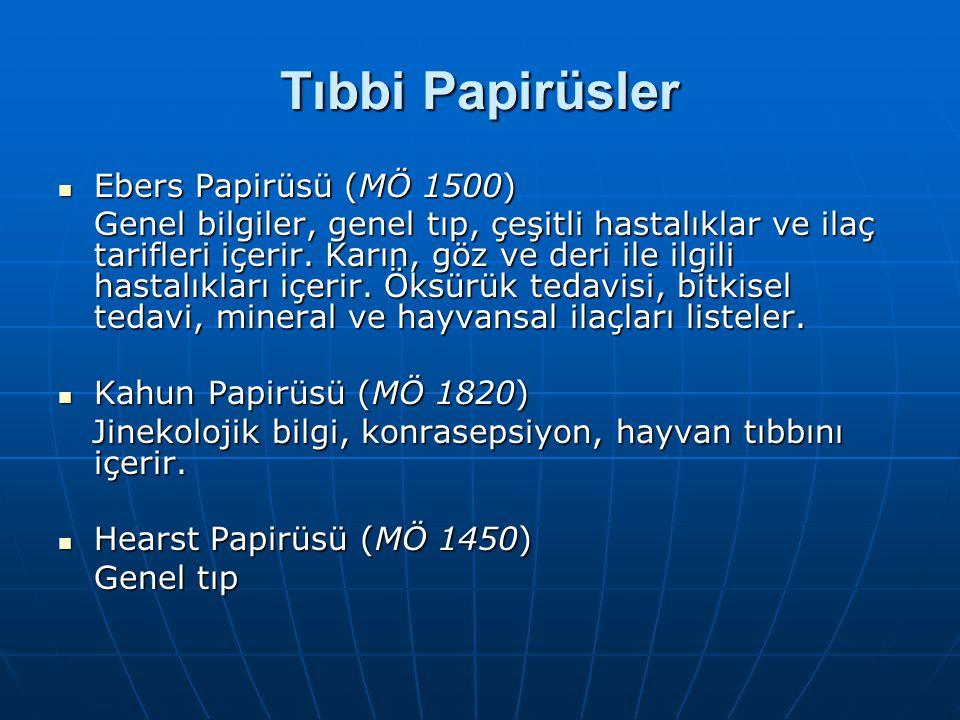 Tıbbi Papirüsler  Ebers Papirüsü (MÖ 1500) Genel bilgiler, genel tıp, çeşitli hastalıklar ve ilaç tarifleri içerir. Karın, göz ve deri ile ilgili has