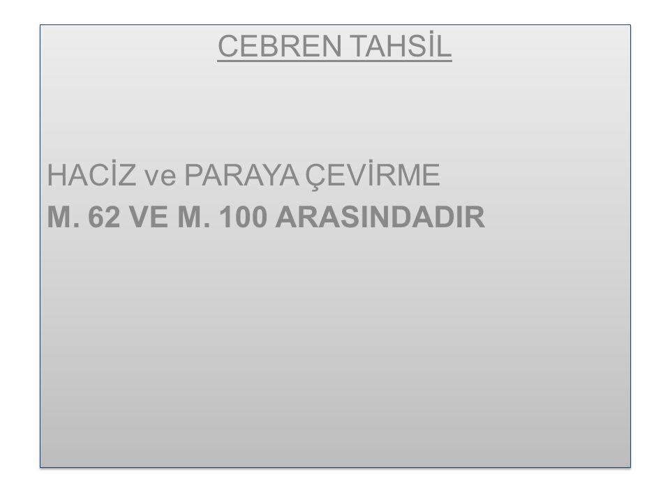 CEBREN TAHSİL HACİZ ve PARAYA ÇEVİRME M.62 VE M.
