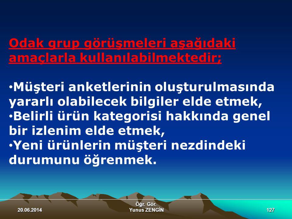 20.06.2014127 Öğr. Gör. Yunus ZENGİN Odak grup görüşmeleri aşağıdaki amaçlarla kullanılabilmektedir; • Müşteri anketlerinin oluşturulmasında yararlı o