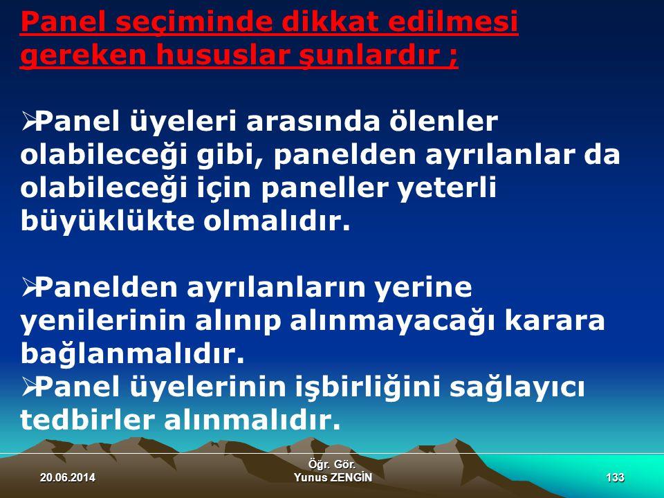 20.06.2014 Öğr. Gör. Yunus ZENGİN133 Panel seçiminde dikkat edilmesi gereken hususlar şunlardır ;  Panel üyeleri arasında ölenler olabileceği gibi, p