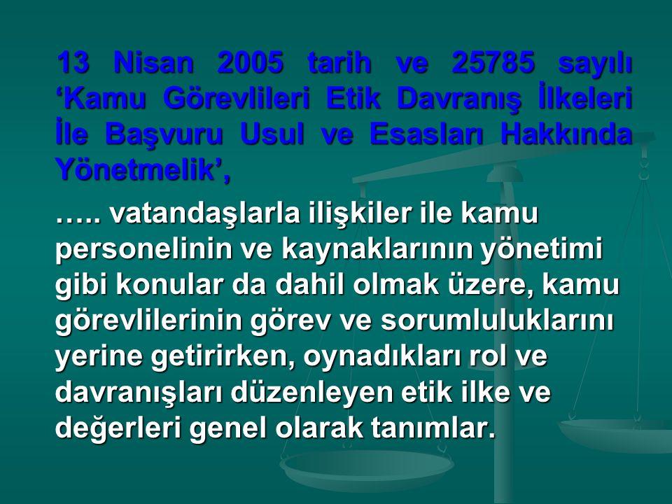 13 Nisan 2005 tarih ve 25785 sayılı 'Kamu Görevlileri Etik Davranış İlkeleri İle Başvuru Usul ve Esasları Hakkında Yönetmelik', 13 Nisan 2005 tarih ve