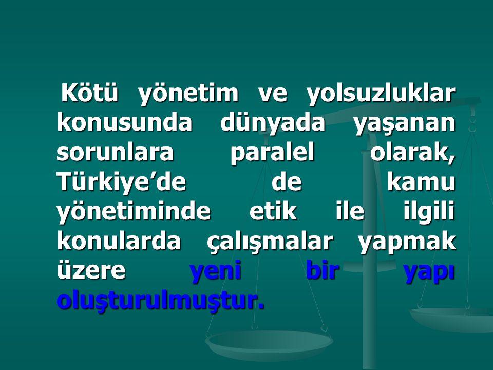 Kötü yönetim ve yolsuzluklar konusunda dünyada yaşanan sorunlara paralel olarak, Türkiye'de de kamu yönetiminde etik ile ilgili konularda çalışmalar y