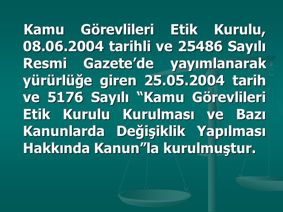 """Kamu Görevlileri Etik Kurulu, 08.06.2004 tarihli ve 25486 Sayılı Resmi Gazete'de yayımlanarak yürürlüğe giren 25.05.2004 tarih ve 5176 Sayılı """"Kamu Gö"""
