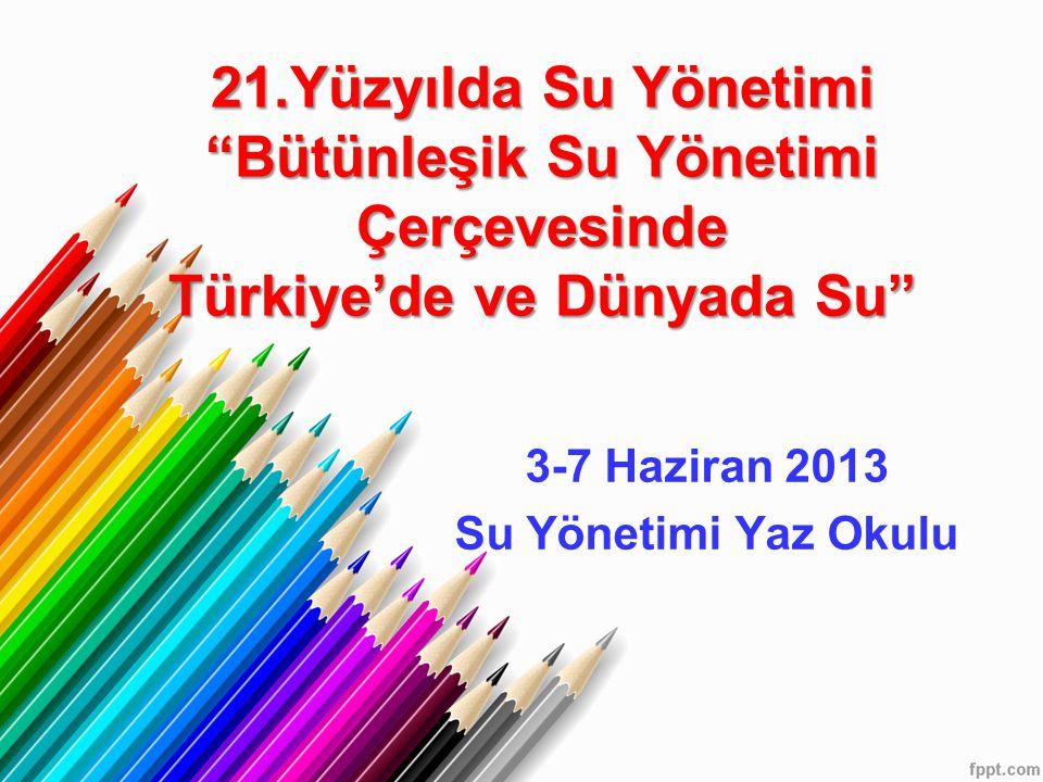 """21.Yüzyılda Su Yönetimi """"Bütünleşik Su Yönetimi Çerçevesinde Türkiye'de ve Dünyada Su"""" 3-7 Haziran 2013 Su Yönetimi Yaz Okulu"""