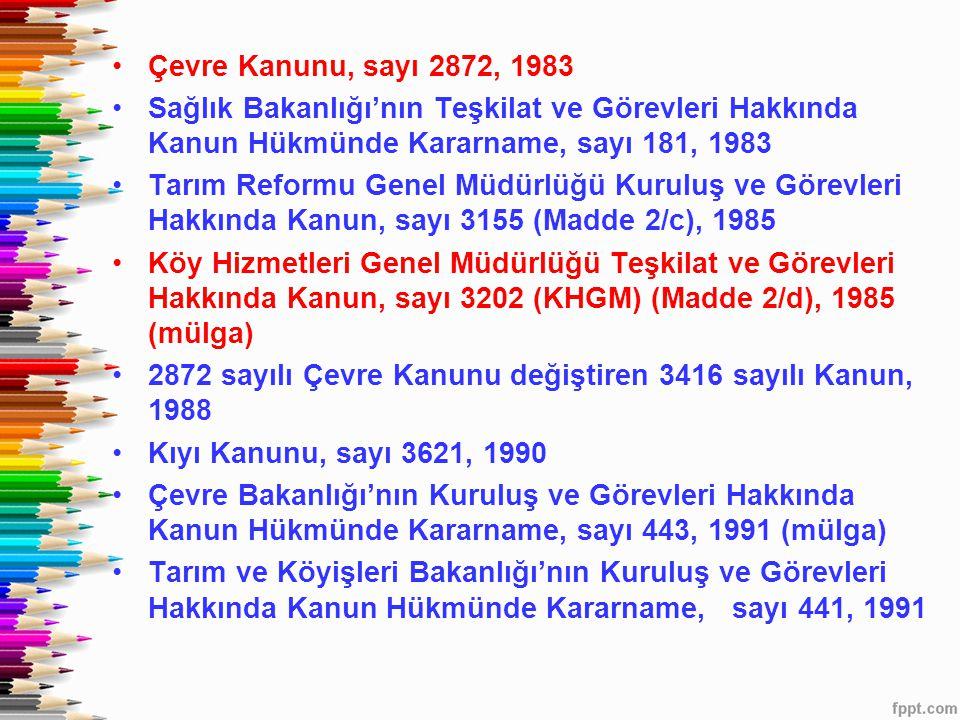 •Çevre Kanunu, sayı 2872, 1983 •Sağlık Bakanlığı'nın Teşkilat ve Görevleri Hakkında Kanun Hükmünde Kararname, sayı 181, 1983 •Tarım Reformu Genel Müdü