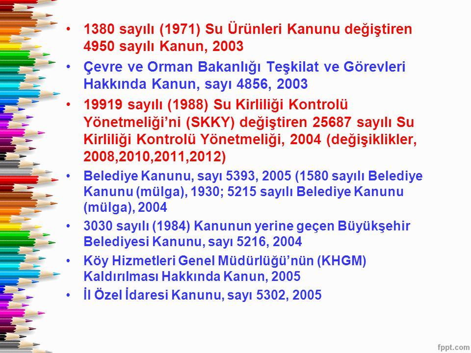 •1380 sayılı (1971) Su Ürünleri Kanunu değiştiren 4950 sayılı Kanun, 2003 •Çevre ve Orman Bakanlığı Teşkilat ve Görevleri Hakkında Kanun, sayı 4856, 2