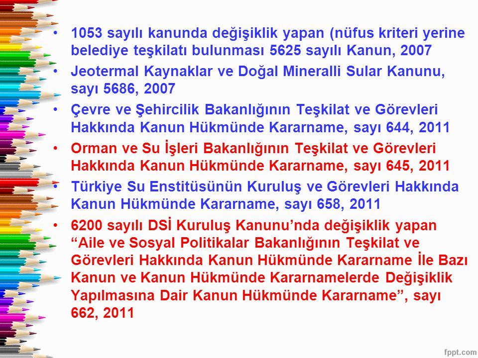 •1053 sayılı kanunda değişiklik yapan (nüfus kriteri yerine belediye teşkilatı bulunması 5625 sayılı Kanun, 2007 •Jeotermal Kaynaklar ve Doğal Mineral