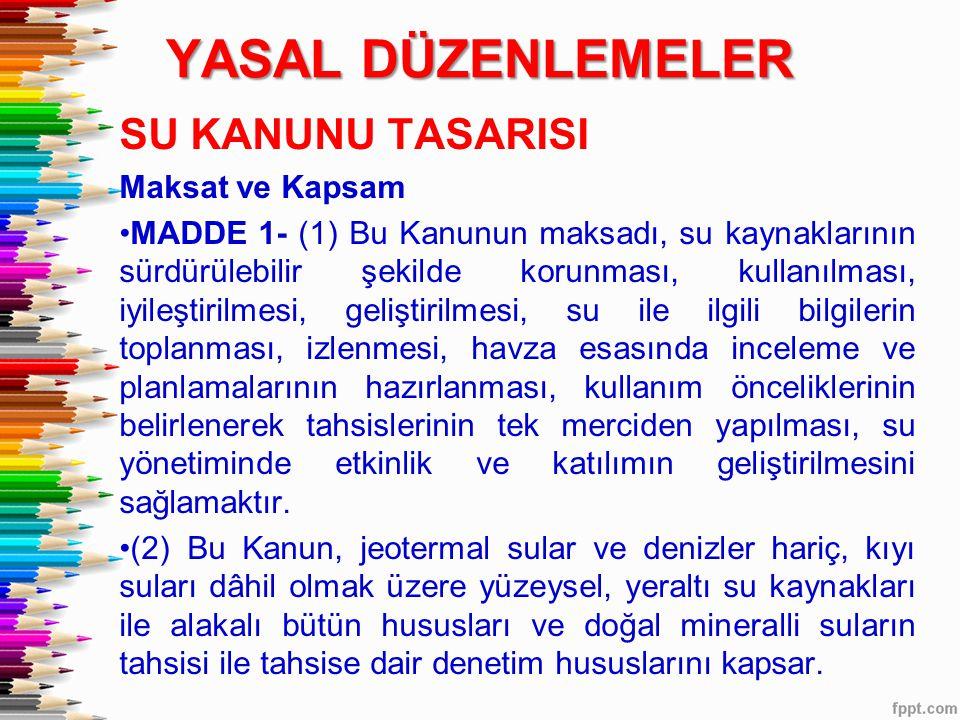 SU KANUNU TASARISI Maksat ve Kapsam •MADDE 1- (1) Bu Kanunun maksadı, su kaynaklarının sürdürülebilir şekilde korunması, kullanılması, iyileştirilmesi