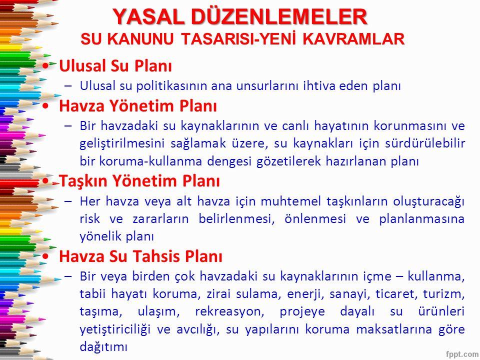 •Ulusal Su Planı –Ulusal su politikasının ana unsurlarını ihtiva eden planı •Havza Yönetim Planı –Bir havzadaki su kaynaklarının ve canlı hayatının ko