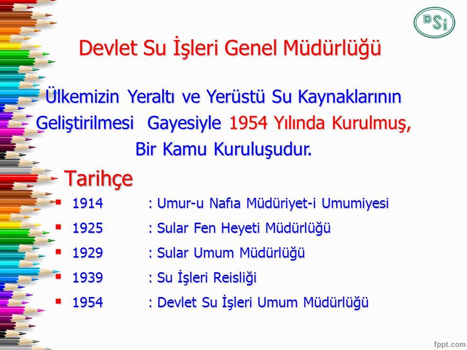 Tarihçe  1914: Umur-u Nafıa Müdüriyet-i Umumiyesi  1925: Sular Fen Heyeti Müdürlüğü  1929: Sular Umum Müdürlüğü  1939: Su İşleri Reisliği  1954: