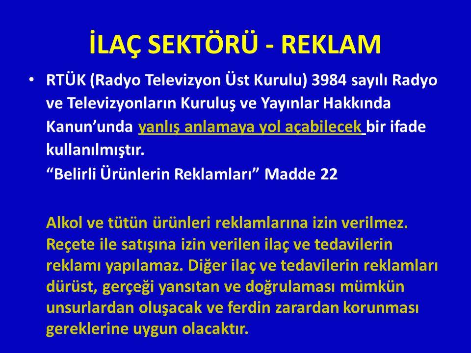 İLAÇ SEKTÖRÜ - REKLAM • RTÜK (Radyo Televizyon Üst Kurulu) 3984 sayılı Radyo ve Televizyonların Kuruluş ve Yayınlar Hakkında Kanun'unda yanlış anlamay