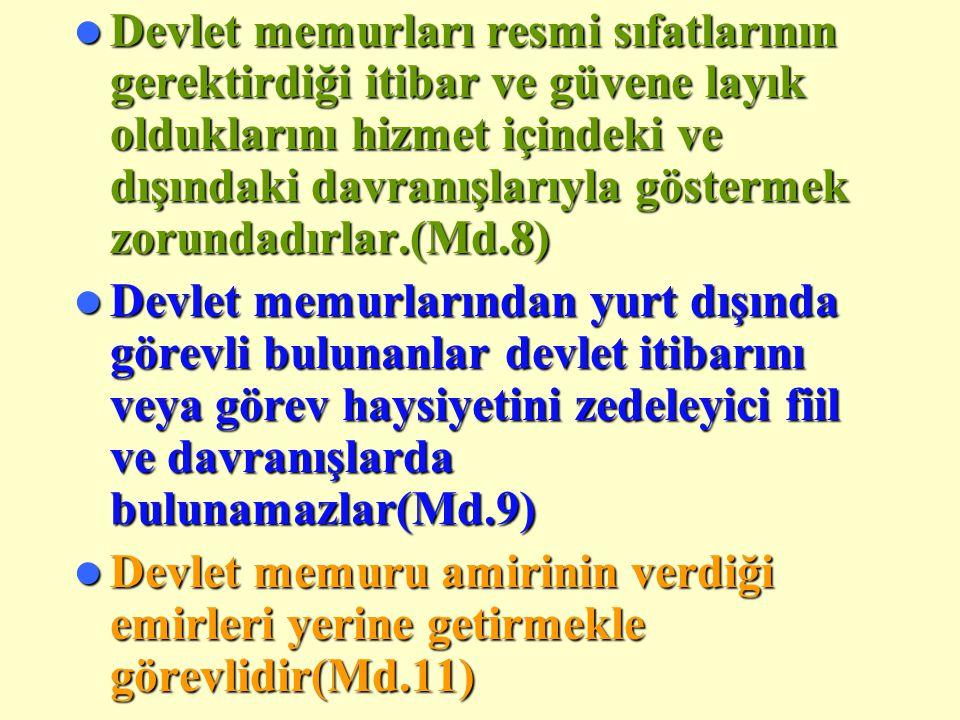 Memurların Yerine Getirmek Zorunda Oldukları Görevleri:  Devlet memurları,Türkiye Cumhuriyeti Anayasasına sadakatle bağlı kalmak ve T.C.yasalarına sa