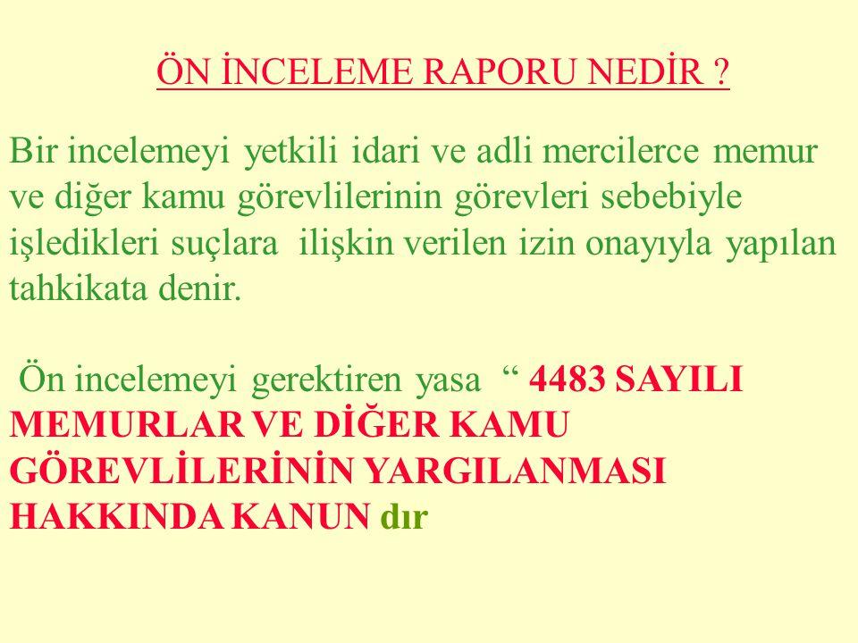 ÖN İNCELEME 4483 sayılı Kanun kapsamına giren memur ve diğer kamu görevlileri hakkında yapılan ihbar ve şikayete konu olan eylem ve işlemlerinin hukuk