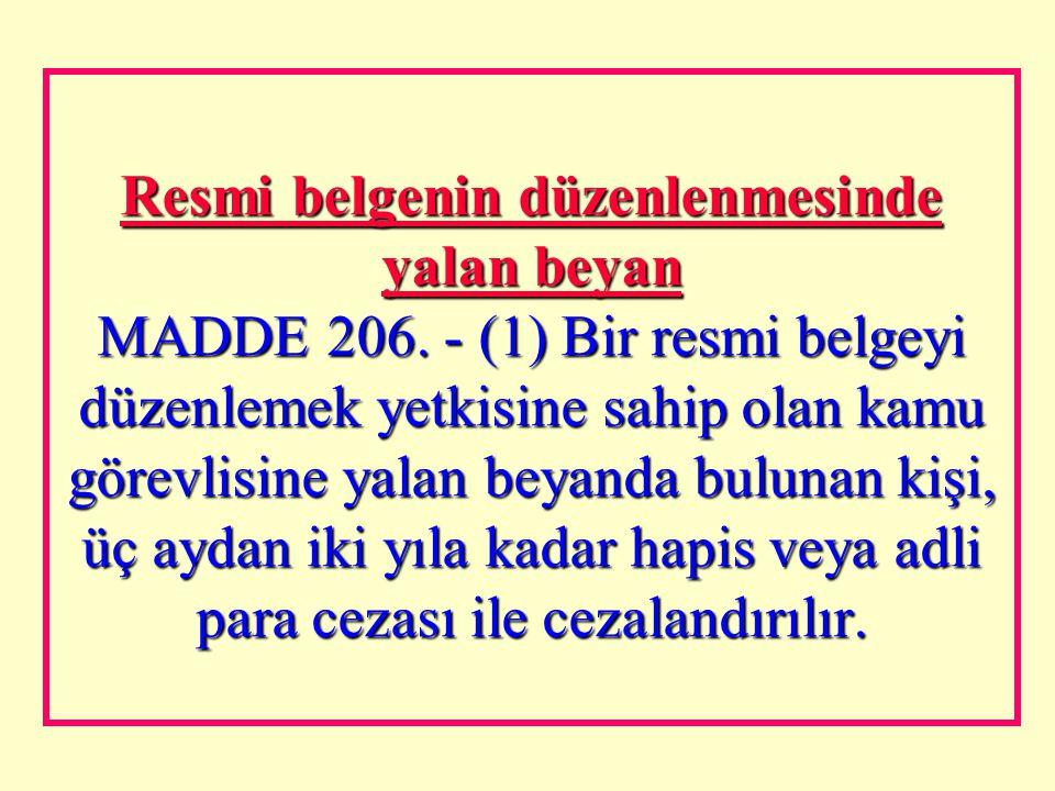 Resmi belgeyi bozmak, yok etmek veya gizlemek MADDE 205. - (1) Gerçek bir resmi belgeyi bozan, yok eden veya gizleyen kişi, iki yıldan beş yıla kadar
