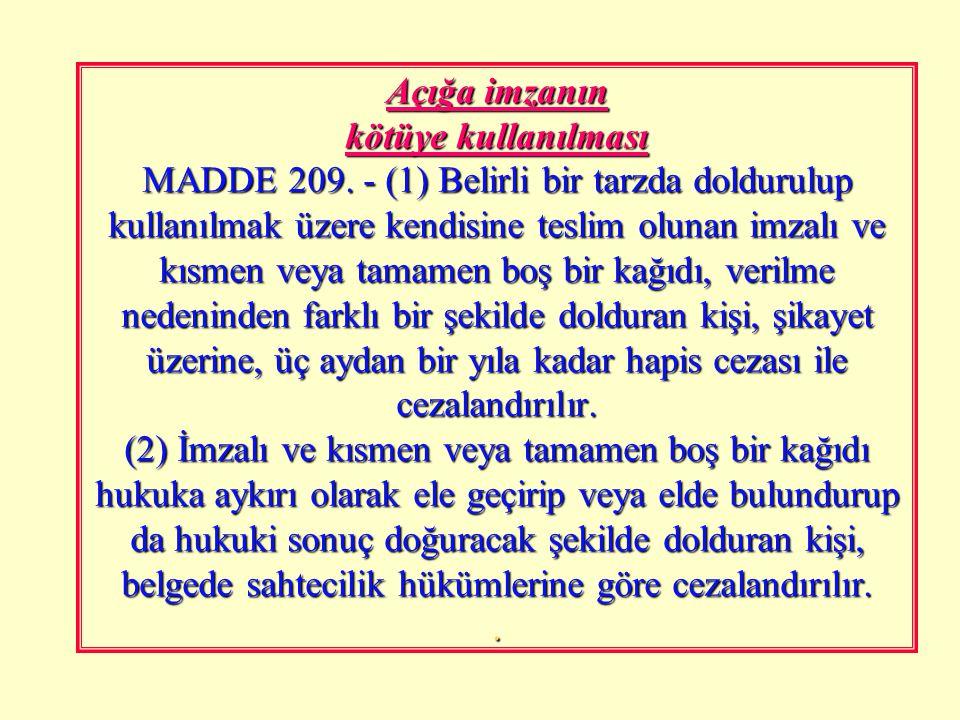 Özel belgeyi bozmak, yok etmek veya gizlemek MADDE 208. - (1) Gerçek bir özel belgeyi bozan, yok eden veya gizleyen kişi, bir yıldan üç yıla kadar hap