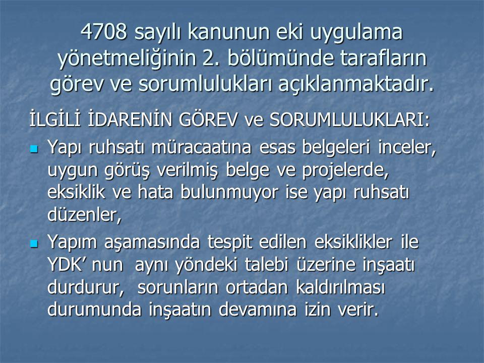 4708 sayılı kanunun eki uygulama yönetmeliğinin 2. bölümünde tarafların görev ve sorumlulukları açıklanmaktadır. İLGİLİ İDARENİN GÖREV ve SORUMLULUKLA