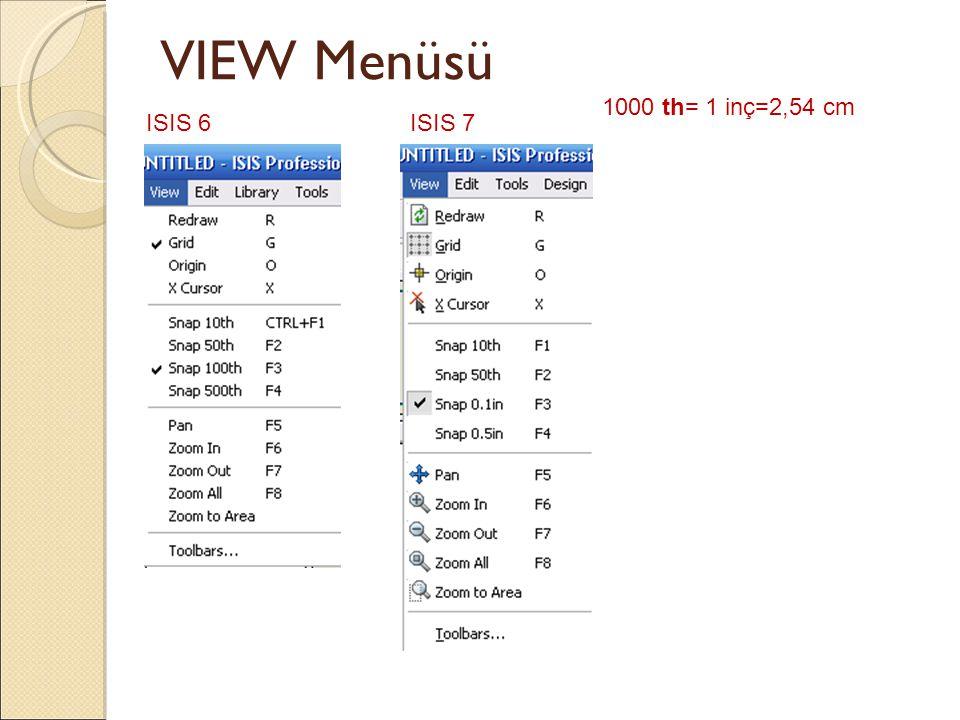 VIEW Menüsü ISIS 6ISIS 7 1000 th= 1 inç=2,54 cm