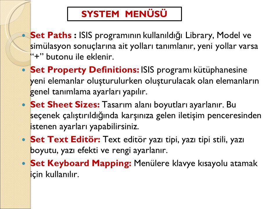 """ Set Paths : ISIS programının kullanıldı ğ ı Library, Model ve simülasyon sonuçlarına ait yolları tanımlanır, yeni yollar varsa """"+"""" butonu ile ekleni"""