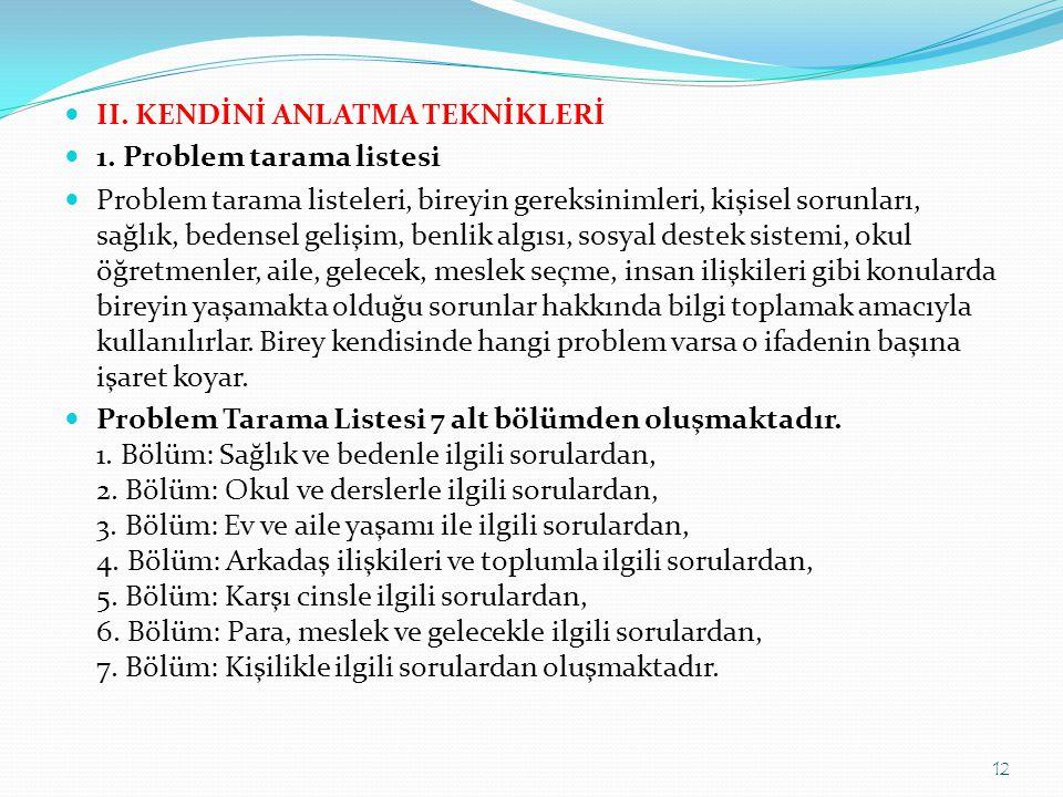  II. KENDİNİ ANLATMA TEKNİKLERİ  1. Problem tarama listesi  Problem tarama listeleri, bireyin gereksinimleri, kişisel sorunları, sağlık, bedensel g