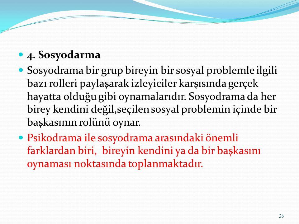  4. Sosyodarma  Sosyodrama bir grup bireyin bir sosyal problemle ilgili bazı rolleri paylaşarak izleyiciler karşısında gerçek hayatta olduğu gibi oy