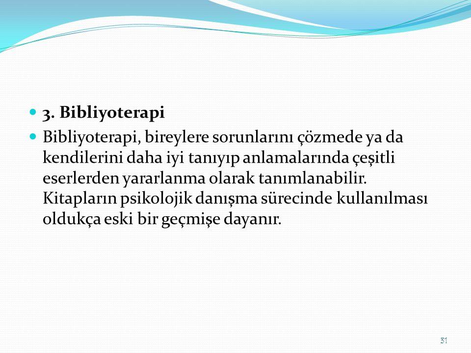  3. Bibliyoterapi  Bibliyoterapi, bireylere sorunlarını çözmede ya da kendilerini daha iyi tanıyıp anlamalarında çeşitli eserlerden yararlanma olara