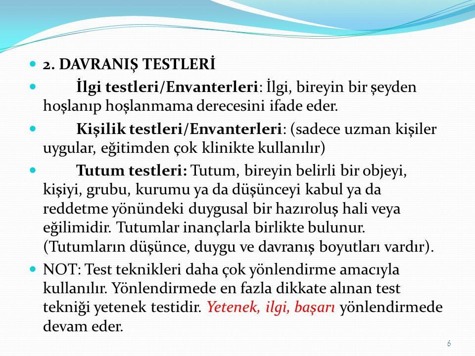 2. DAVRANIŞ TESTLERİ  İlgi testleri/Envanterleri: İlgi, bireyin bir şeyden hoşlanıp hoşlanmama derecesini ifade eder.  Kişilik testleri/Envanterle
