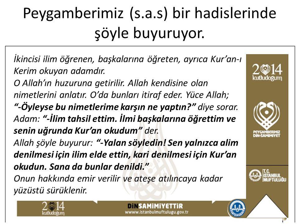 Peygamberimiz (s.a.s) bir hadislerinde şöyle buyuruyor. İkincisi ilim öğrenen, başkalarına öğreten, ayrıca Kur'an-ı Kerim okuyan adamdır. O Allah'ın h