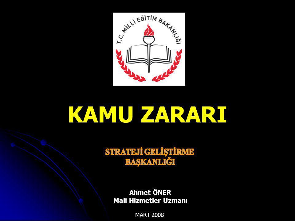 KAMU ZARARI MART 2008 Ahmet ÖNER Mali Hizmetler Uzmanı